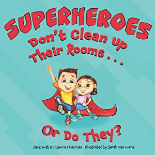 Superheroes Don't Clean Up Their Rooms...Or Do They?: A Story about the Power of Organization (Little Superhero Series): 1
