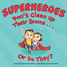 Superheroes Don't Clean Up Their Rooms...Or Do They?: A Story about the Power of Organization: 1