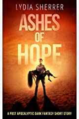 Ashes of Hope: A Post Apocalyptic Dark Fantasy Short Story Kindle Edition