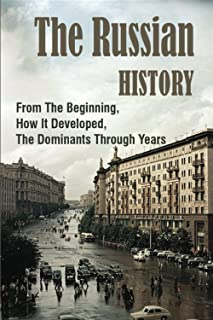 The Russian History: From The Beginning, How It Developed, The Dominants Through Years: History Of Russia And Ukraine