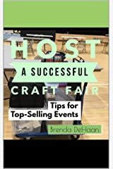 Host a Successful Craft Fair: Tips for Top-Selling Events Kindle Edition
