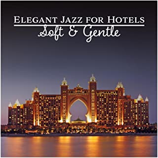 Elegant Jazz for Hotels (Soft & Gentle – Background Music for Luxury Restaurant, Relaxing Happy Summer Chill Out, Cafe Bar & Casino)