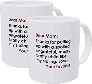 Willcallyou Pack of 2 Dear Mom: Thanks for Putting Up with A Bratty Child. Love, Your Favorite 11 Ounces Funny White Coffee Mug