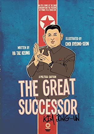 The Great Successor: Kim Jong-un; a Political Cartoon - an Epic Comic of the Dark Kingdom and the Passing of Power to a Third Kim