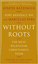 Without Roots: Europe, Relativism, Christianity, Islam (English Edition)