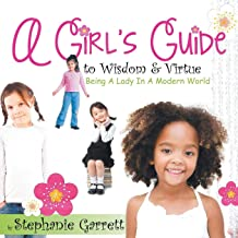 A Girl's Guide to Wisdom & Virtue: Being a Lady in a Modern World