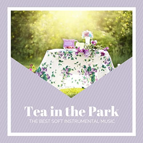 Tea in the Park - The Best Soft Instrumental Music for a Relaxing