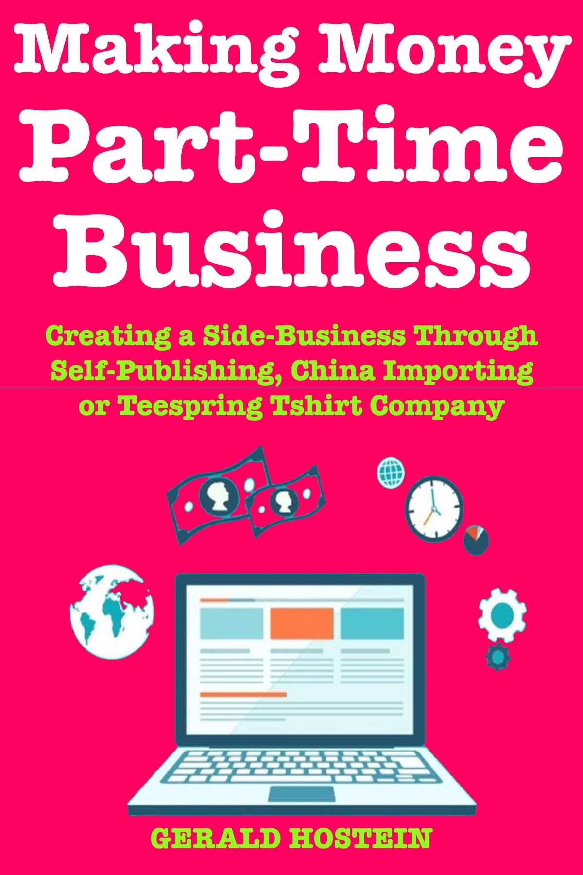 Making Money Part-Time Business: Creating a Side-Business Through Self-Publishing, China Importing or Teespring Tshirt Company