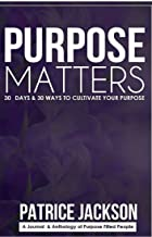 Purpose Matters: 30 Days & 30 Ways To Cultivate Your Purpose