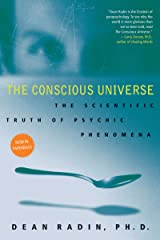 The Conscious Universe: The Scientific Truth of Psychic Phenomena Kindle Edition