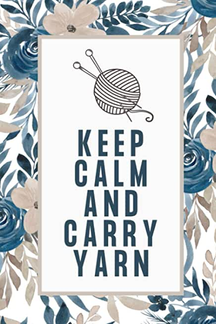 Keep Calm And Carry Yarn: Funny Crocheting Project Planner To Organize Crochet And Keep Tracking and Records Patterns, Designs, Crochet Stitches, ... And Christmas Present Ideas For Crocheters
