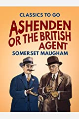 Ashenden Or the British Agent (Classics To Go) Kindle Edition