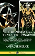 The Unabridged Devil's Dictionary: The Cynic's Word Book - Satirical, Ironic and Humorous Definitions (Hardcover)