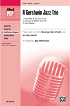 A Gershwin Jazz Trio - 1. Nice Work if You Can Get It 2. Someone to Watch Over Me 3. I Got Rhythm - Music and lyrics by George Gershwin and Ira Gershwin / arr. Jay Althouse - Choral Octavo - SATB, <i>a cappella</i>