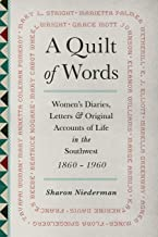 A Quilt of Words: Women's Diaries Letters & Original Accounts of Life in the Southwest, 1860-1960