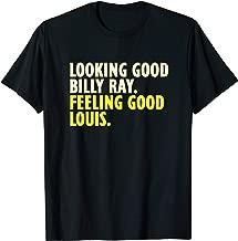 Looking Good Billy Ray feeling good Louis tshirt