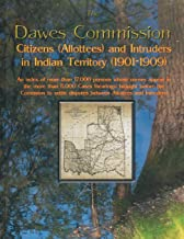 The Dawes Commission: Citizens (Allottees) and Intruders in Indian Territory (1901-1909). An index of more than 17,000 per...