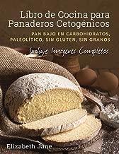 Libro de Cocina para Panaderos Cetogénicos: Pan bajo en...