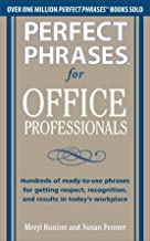 Perfect Phrases for Office Professionals: Hundreds of ready-to-use phrases for getting respect, recognition, and results i...
