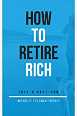 How To Retire Rich: Create the perfect retirement plan while you can Kindle Edition