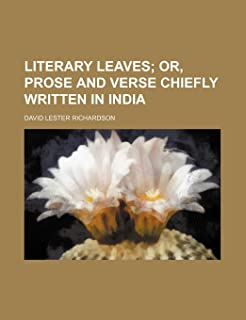 Literary Leaves (Volume 1); Or, Prose and Verse Chiefly Written in India