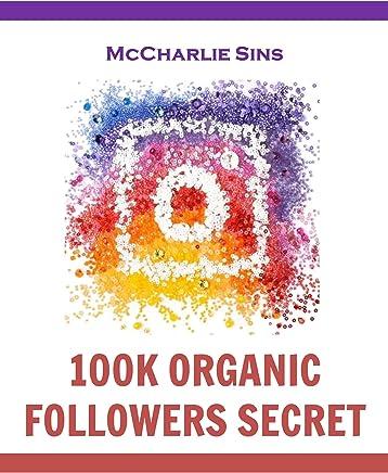 100K Organic Instagram Followers Secret: An Amazing Life Changing Instagram Success Book (English Edition)