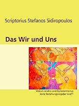 Das Wir und Uns: Warum Andro- und Gynozentrismus keine Beziehungsratgeber sind?! (German Edition)