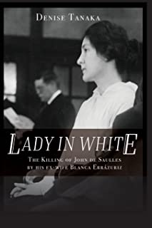 Lady in White: The Killing of John de Saulles by His Ex-Wife Blanca Errazuriz