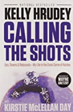 Calling the Shots: Ups, Downs and Rebounds – My Life in the Great Game of Hockey