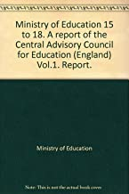 Ministry of Education 15 to 18. A report of the Central Advisory Council for Education (England) Vol.1. Report.