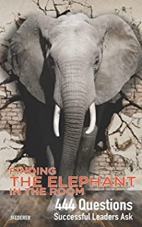 Finding The Elephant In The Room: 444 Questions Successful Leaders Ask