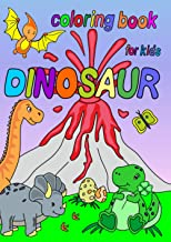 Dinosaur Coloring Book for Kids: Ages - 1-3 2-4 4-8 First of the Coloring Books for Boys Girls Great Gift for Little Child...