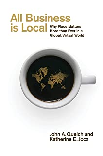 All Business is Local: Why Place Matters More than Ever in a Global, Virtual World