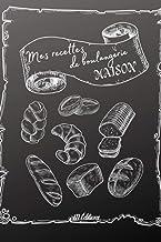 Mes recettes de boulangerie maison: Carnet de recettes de boulangerie à compléter pains pains maison livre à remplir (Fren...