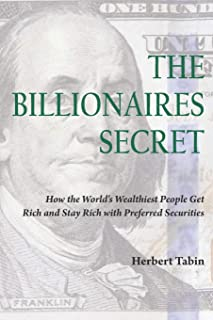The Billionaires Secret: How the World's Wealthiest People Get Rich and Stay Rich with Preferred Securities