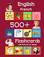 English French 500 Flashcards with Pictures for Babies: Learning homeschool frequency words flash cards for child toddlers preschool kindergarten and kids (Learning flash cards for toddlers)