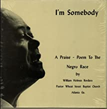 I'm Somebody - A Praise-Poem To The Negro Race