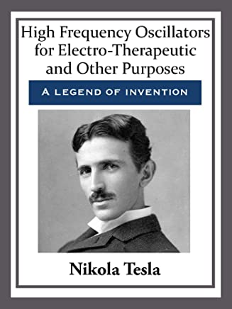 High Frequency Oscillators for Electro-Therapeutic and Other Purposes (English Edition)