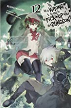 Is It Wrong to Try to Pick Up Girls in a Dungeon?, Vol. 12 (light novel) (Is It Wrong to Pick Up Girls in a Dungeon? (12))