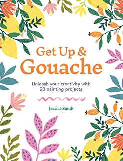 Get Up & Gouache: Unleash your creativity with 20 painting projects
