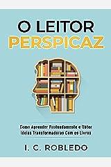 O Leitor Perspicaz: Como Aprender Profundamente e Obter Ideias Transformadoras Com os Livros (Domine Sua Mente, Transforme Sua Vida) eBook Kindle
