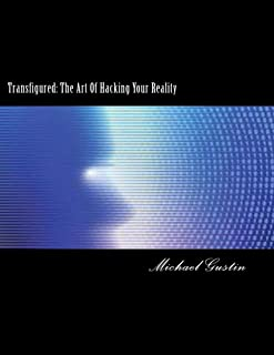 Transfigured: The Art of Hacking Your Reality
