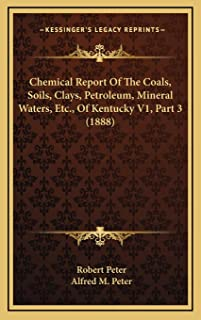 Chemical Report Of The Coals, Soils, Clays, Petroleum, Mineral Waters, Etc., Of Kentucky V1, Part 3 (1888)