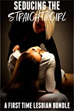 Seducing the Straight Girl: A First Time Lesbian Bundle