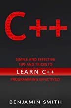 C++: Simple and Effective Tips and Tricks to learn C++ Programming Effectively