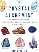 The Crystal Alchemist: A Comprehensive Guide to Unlocking the Transformative Power of Gems and Stones