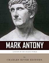 Legends of the Ancient World: The Life and Legacy of Mark Antony