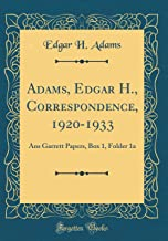 Adams, Edgar H., Correspondence, 1920-1933: Ans Garrett Papers, Box 1, Folder 1a (Classic Reprint)