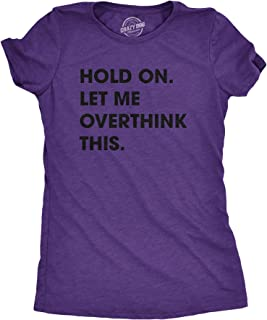 Crazy Dog T-Shirts Womens Hold On Let Me Overthink This Funny T Shirt Sarcastic Graphic Novelty (Heather Purple) - XL