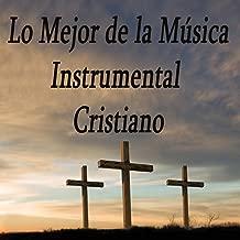 Lo Mejor De La Música Instrumental Cristiano